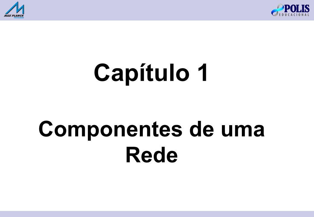 Capítulo 1 Componentes de uma Rede