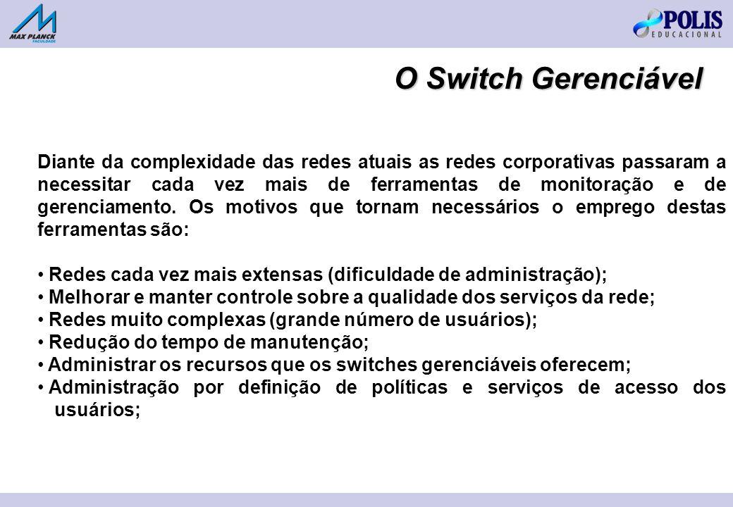 O Switch Gerenciável Diante da complexidade das redes atuais as redes corporativas passaram a necessitar cada vez mais de ferramentas de monitoração e