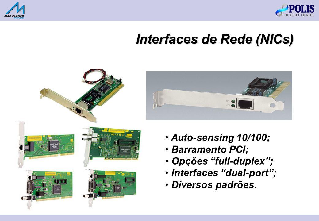 Auto-sensing 10/100; Barramento PCI; Opções full-duplex; Interfaces dual-port; Diversos padrões. Interfaces de Rede (NICs)