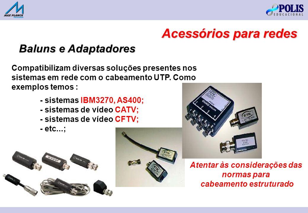 Compatibilizam diversas soluções presentes nos sistemas em rede com o cabeamento UTP. Como exemplos temos : - sistemas IBM3270, AS400; - sistemas de v