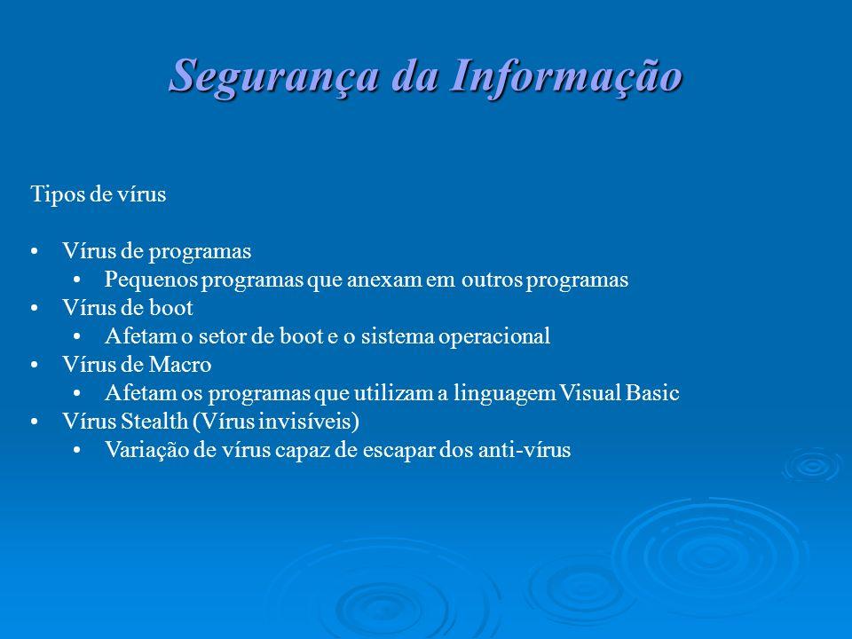 Segurança da Informação Tipos de vírus Vírus de programas Pequenos programas que anexam em outros programas Vírus de boot Afetam o setor de boot e o s