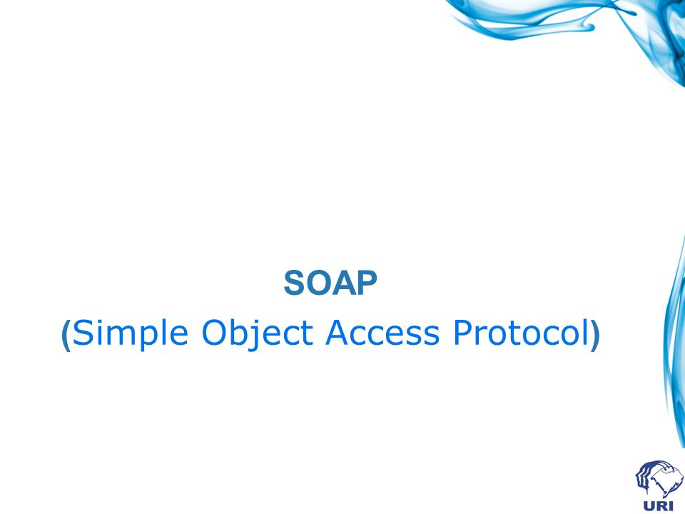 SOAP ( Simple Object Access Protocol )
