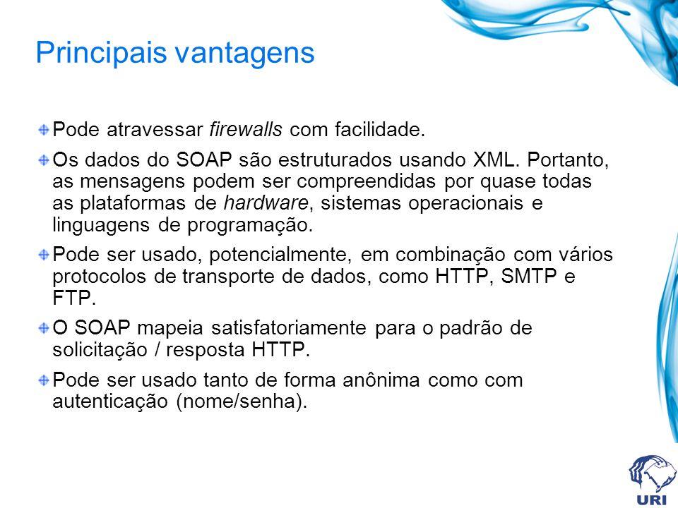 Principais vantagens Pode atravessar firewalls com facilidade. Os dados do SOAP são estruturados usando XML. Portanto, as mensagens podem ser compreen