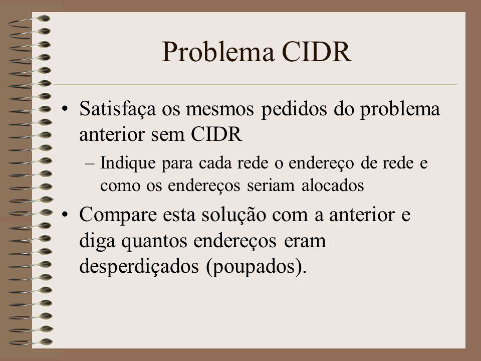 Encaminhamento com CIDR A tabela de encaminhamento seguinte usa CIDR (Classless Inter-Domain Routing).