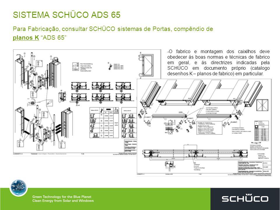 SISTEMA SCHÜCO ADS 65 Para Fabricação, consultar SCHÜCO sistemas de Portas, compêndio de planos K ADS 65 -O fabrico e montagem dos caixilhos deve obed