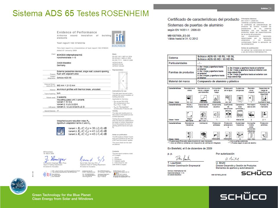 SISTEMA SCHÜCO ADS 65 ARO FIXO - características do produto 1 Aro fixo com profundidade de 65 mm 2 Aro perimetral, utiliza esquadros com injecção de cola bicomponente, para garantir a estanquidade e aumentar a resistência da esquadria.