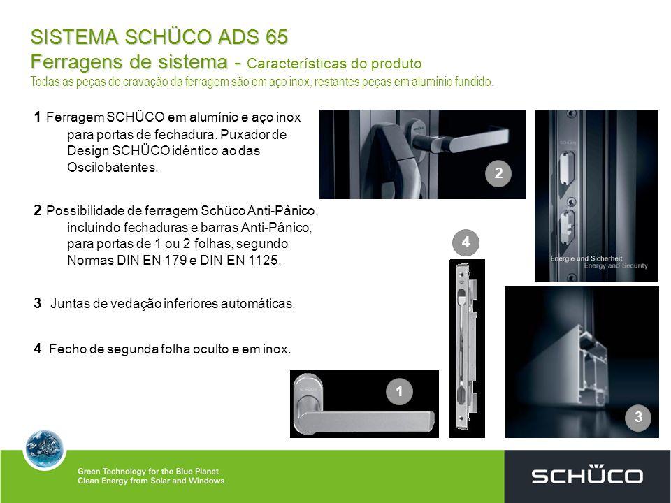SISTEMA SCHÜCO ADS 65 Ferragens de sistema - SISTEMA SCHÜCO ADS 65 Ferragens de sistema - Características do produto Todas as peças de cravação da fer