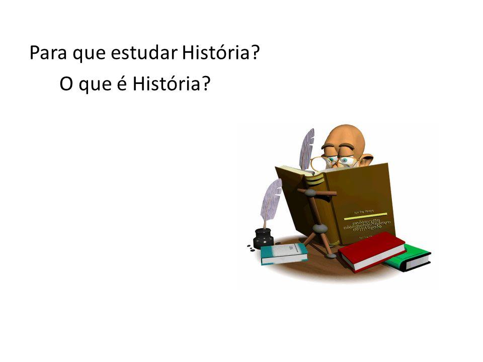 Para que estudar História? O que é História?