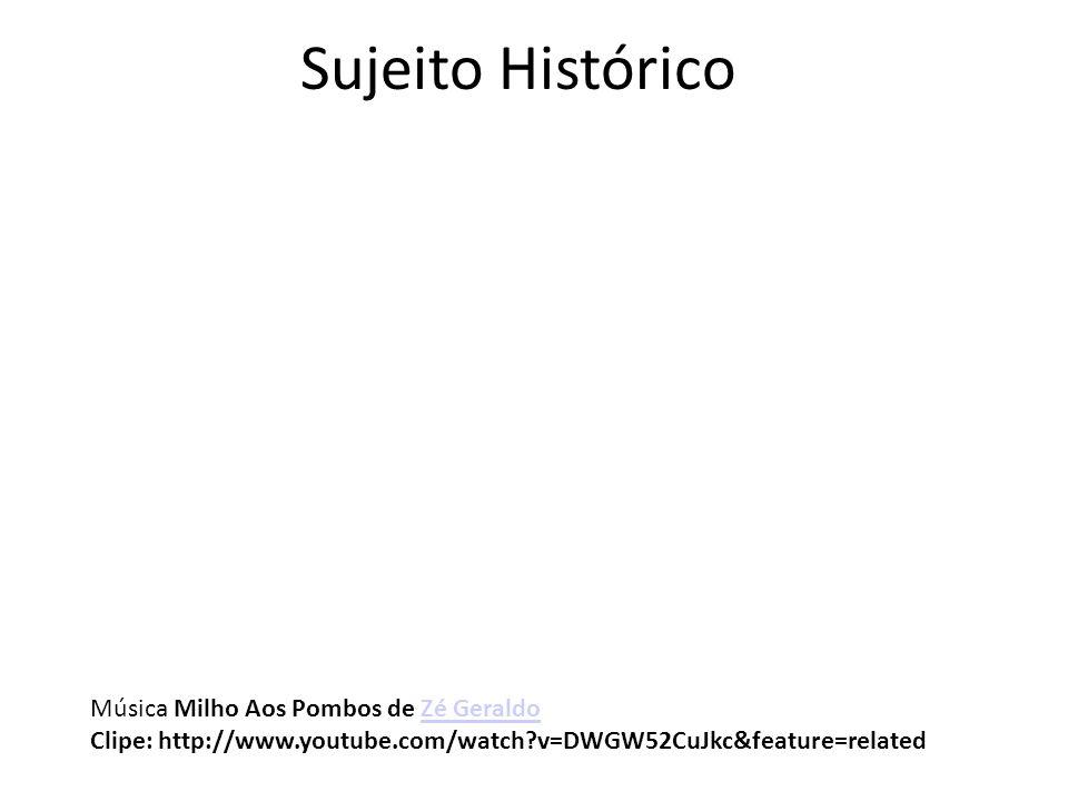 Sujeito Histórico Música Milho Aos Pombos de Zé GeraldoZé Geraldo Clipe: http://www.youtube.com/watch?v=DWGW52CuJkc&feature=related
