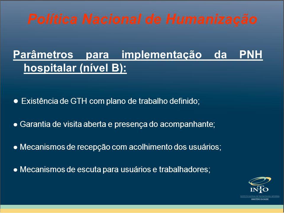 Política Nacional de Humanização Parâmetros para implementação da PNH hospitalar (nível B): Existência de GTH com plano de trabalho definido; Garantia