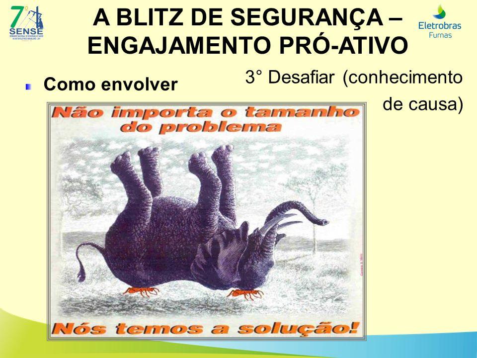 A BLITZ DE SEGURANÇA – ENGAJAMENTO PRÓ-ATIVO Como envolver 3° Desafiar (conhecimento de causa)