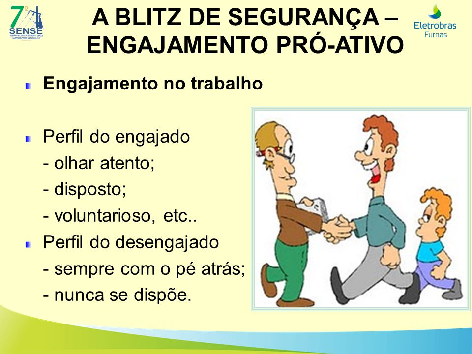 A BLITZ DE SEGURANÇA – ENGAJAMENTO PRÓ-ATIVO Como envolver 4° Reconhecimento O compromisso confiado no prazer do reconhecimento aplicável.