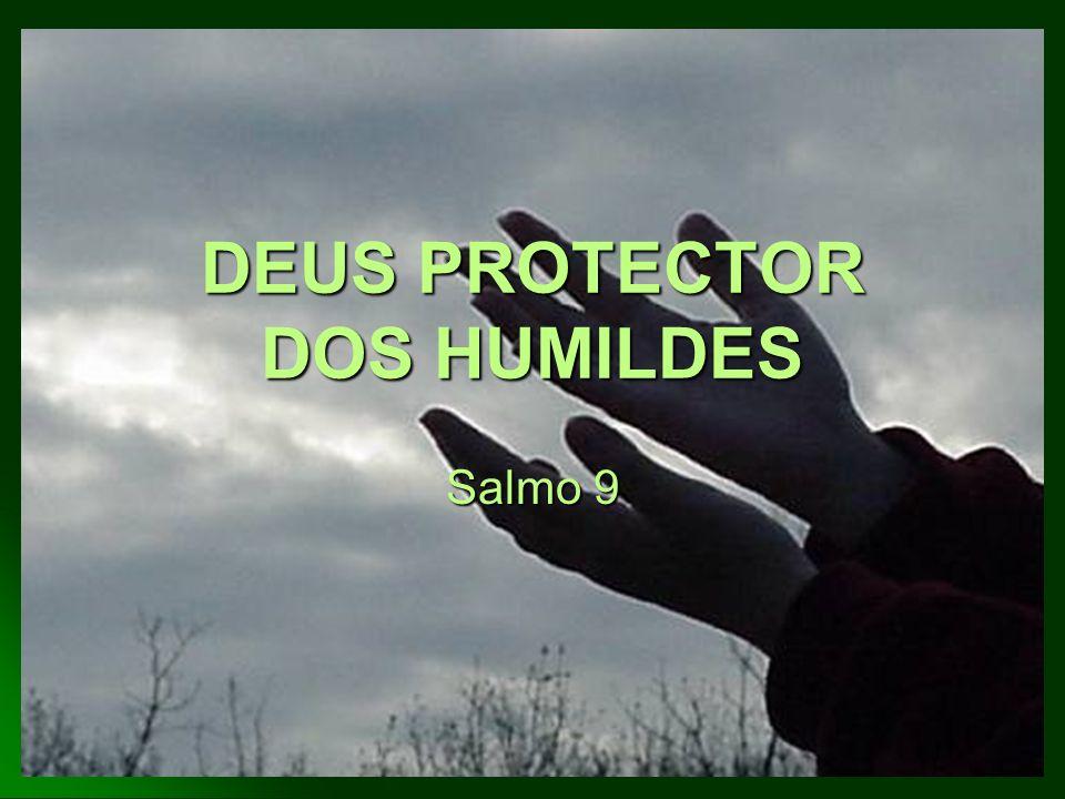 DEUS PROTECTOR DOS HUMILDES Salmo 9