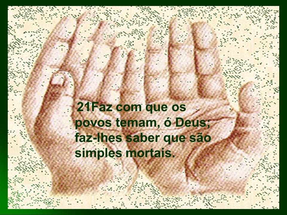 21Faz com que os povos temam, ó Deus; faz-lhes saber que são simples mortais.
