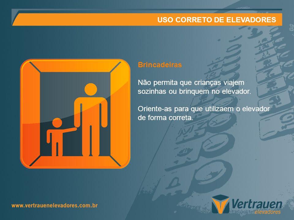 USO CORRETO DE ELEVADORES Brincadeiras Não permita que crianças viajem sozinhas ou brinquem no elevador. Oriente-as para que utilizaem o elevador de f