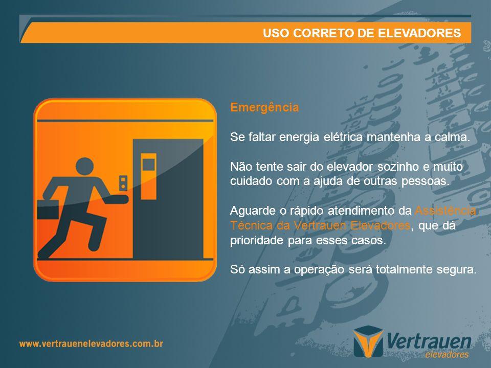 USO CORRETO DE ELEVADORES Emergência Se faltar energia elétrica mantenha a calma. Não tente sair do elevador sozinho e muito cuidado com a ajuda de ou