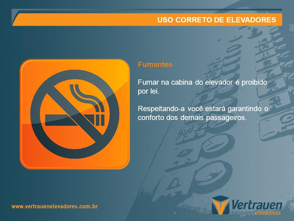 USO CORRETO DE ELEVADORES Fumantes Fumar na cabina do elevador é proibido por lei. Respeitando-a você estará garantindo o conforto dos demais passagei