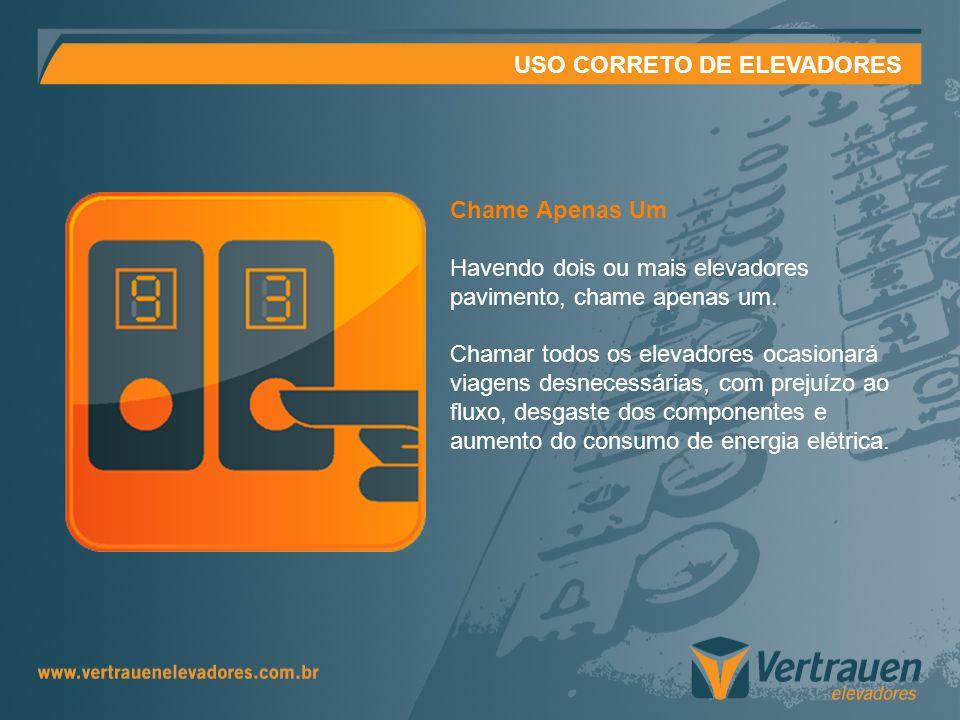 USO CORRETO DE ELEVADORES Chame Apenas Um Havendo dois ou mais elevadores pavimento, chame apenas um. Chamar todos os elevadores ocasionará viagens de