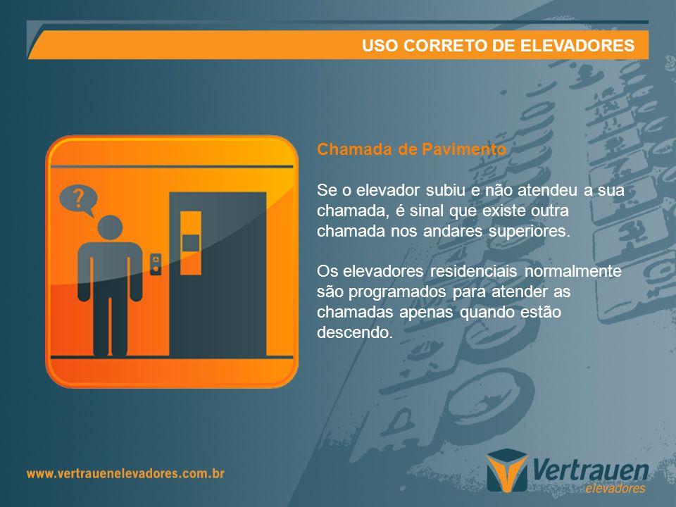 USO CORRETO DE ELEVADORES Nivelamento Entre e saia da cabina sempre olhando para as soleiras das portas verificando assim o nivelamento com o pavimento.