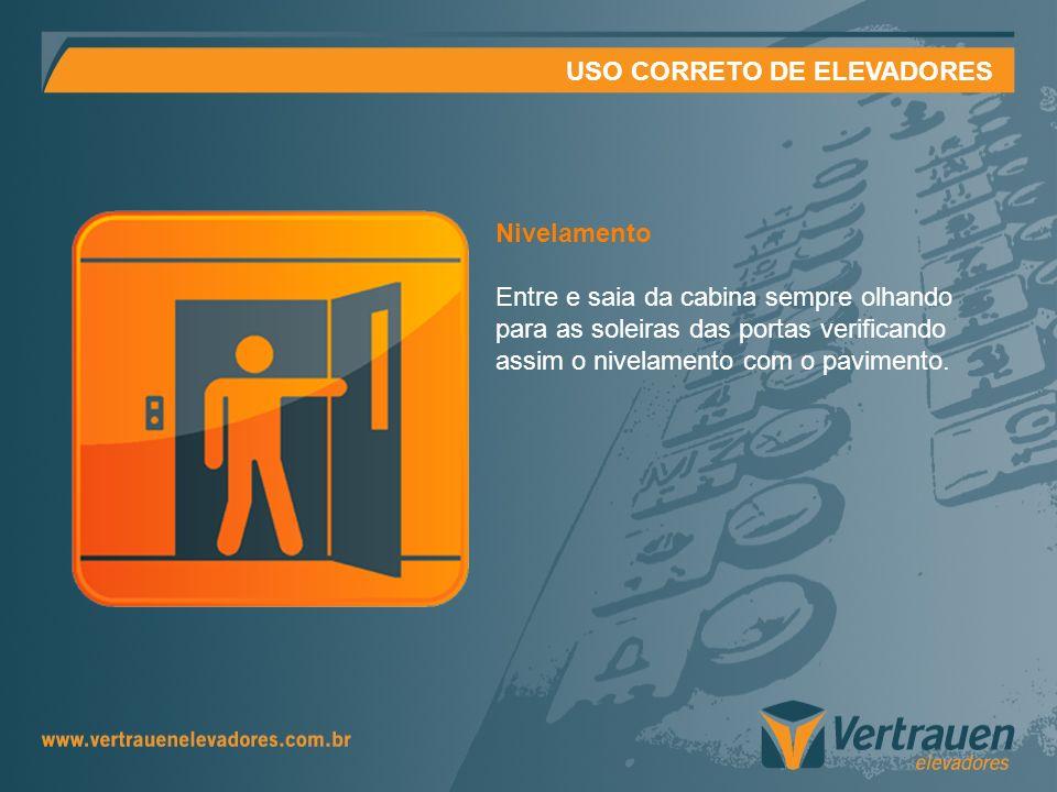 USO CORRETO DE ELEVADORES Nivelamento Entre e saia da cabina sempre olhando para as soleiras das portas verificando assim o nivelamento com o paviment