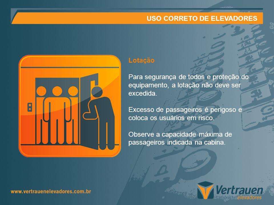 USO CORRETO DE ELEVADORES Lotação Para segurança de todos e proteção do equipamento, a lotação não deve ser excedida. Excesso de passageiros é perigos