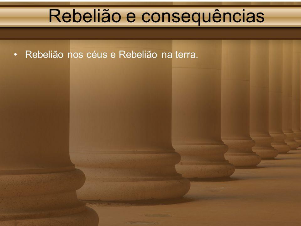 Rebelião e consequências Rebelião nos céus e Rebelião na terra.