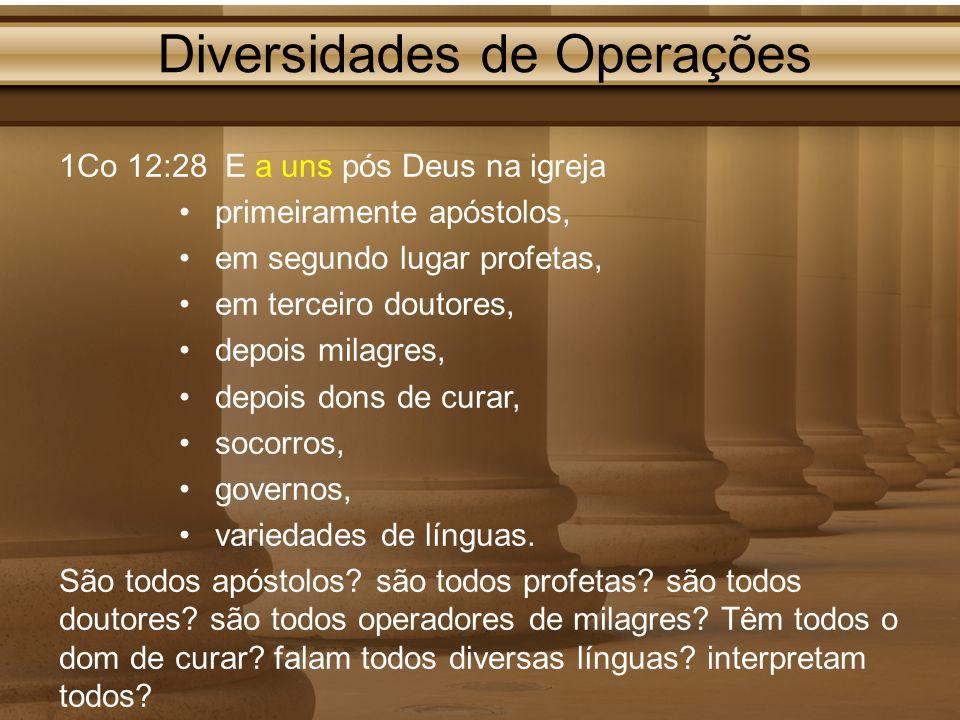 Diversidades de Operações 1Co 12:28 E a uns pós Deus na igreja primeiramente apóstolos, em segundo lugar profetas, em terceiro doutores, depois milagr