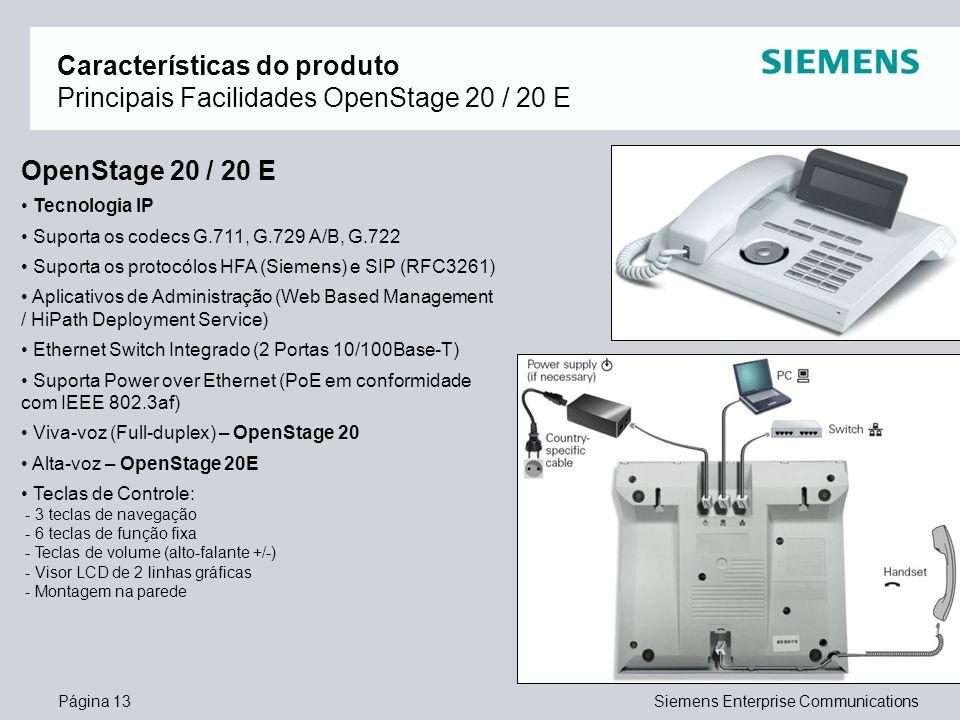 Página 13Siemens Enterprise Communications Características do produto Principais Facilidades OpenStage 20 / 20 E OpenStage 20 / 20 E Tecnologia IP Sup