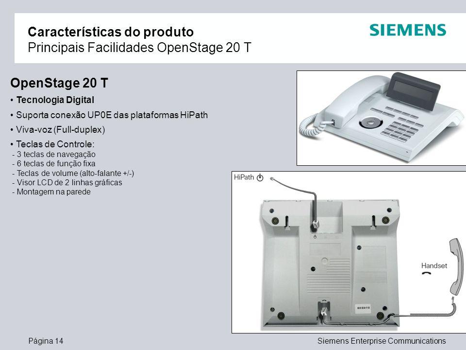 Página 14Siemens Enterprise Communications Características do produto Principais Facilidades OpenStage 20 T OpenStage 20 T Tecnologia Digital Suporta