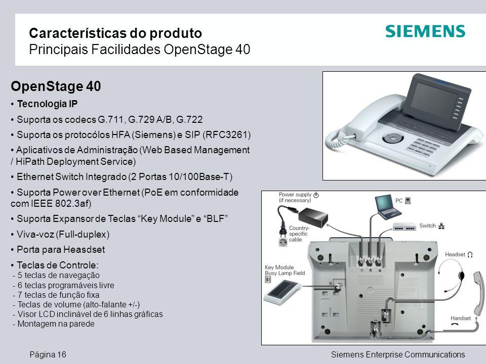 Página 16Siemens Enterprise Communications Características do produto Principais Facilidades OpenStage 40 OpenStage 40 Tecnologia IP Suporta os codecs