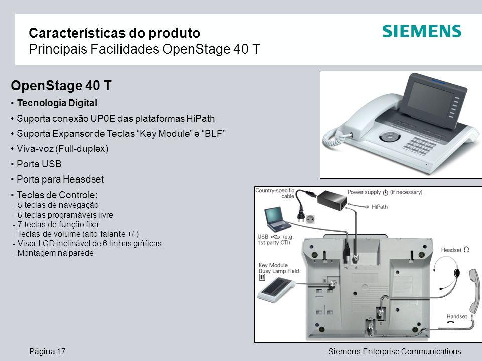 Página 17Siemens Enterprise Communications Características do produto Principais Facilidades OpenStage 40 T OpenStage 40 T Tecnologia Digital Suporta