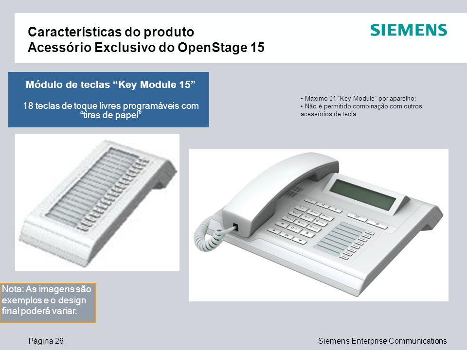 Página 26Siemens Enterprise Communications Características do produto Acessório Exclusivo do OpenStage 15 Módulo de teclas Key Module 15 18 teclas de