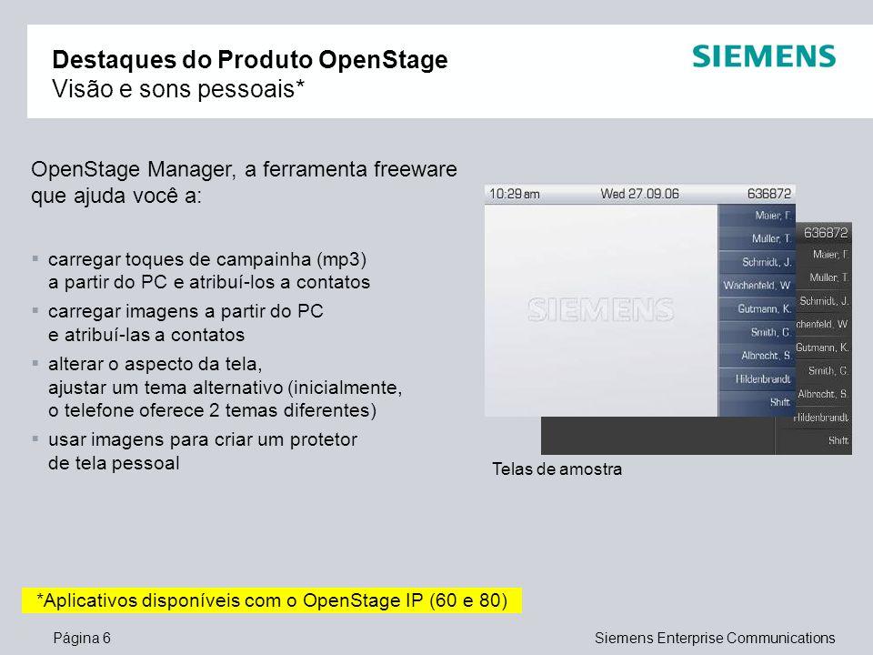 Página 6Siemens Enterprise Communications Destaques do Produto OpenStage Visão e sons pessoais* OpenStage Manager, a ferramenta freeware que ajuda voc