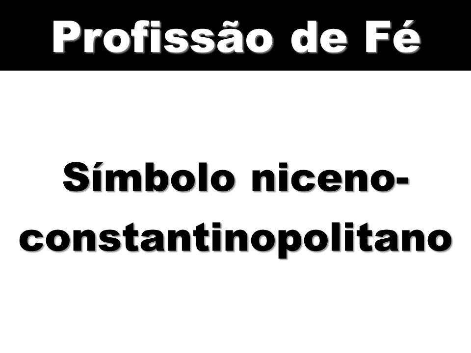 Símbolo niceno- constantinopolitano Profissão de Fé