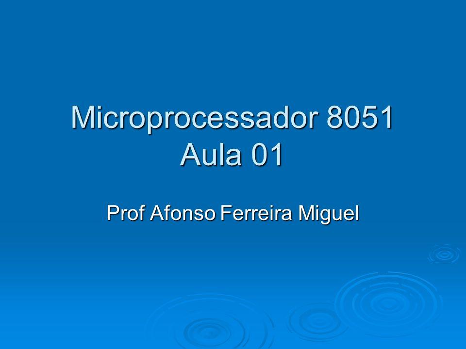 Microprocessador 8051 Aula 01 Prof Afonso Ferreira Miguel