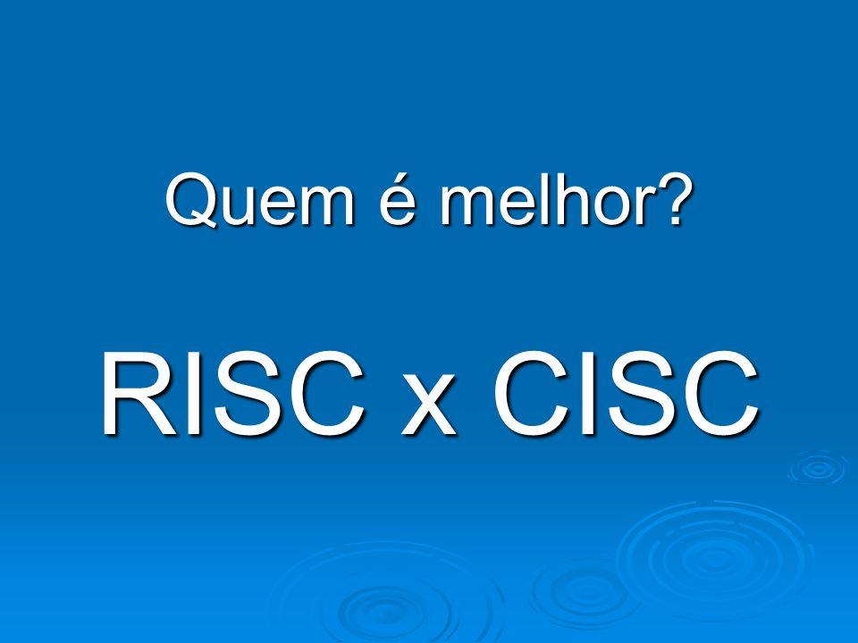 Quem é melhor? RISC x CISC