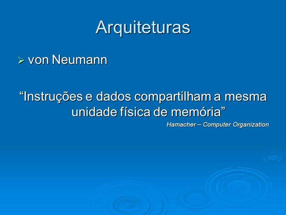 Arquiteturas von Neumann von Neumann Instruções e dados compartilham a mesma unidade física de memória Hamacher – Computer Organization