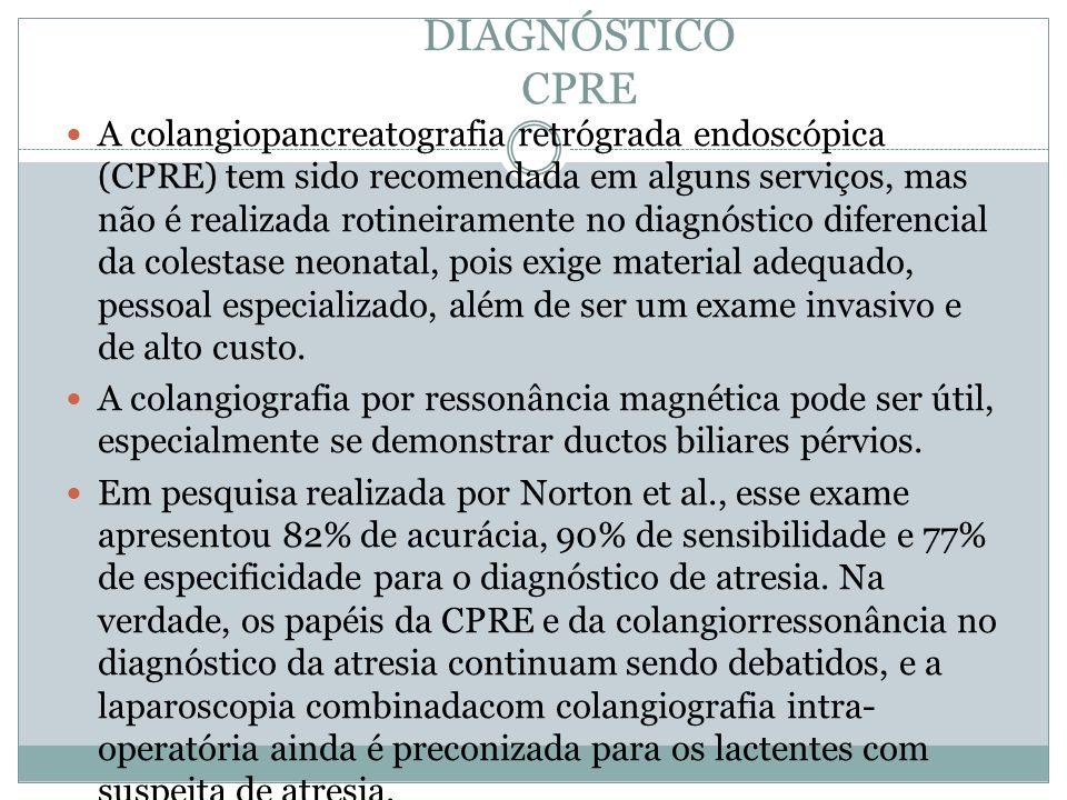 DIAGNÓSTICO CPRE A colangiopancreatografia retrógrada endoscópica (CPRE) tem sido recomendada em alguns serviços, mas não é realizada rotineiramente n