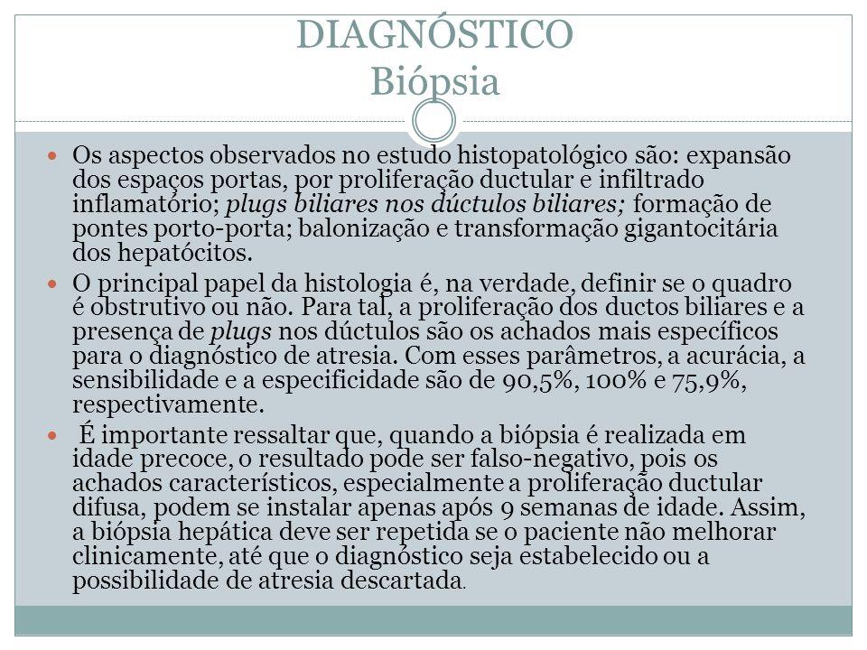 DIAGNÓSTICO Biópsia Os aspectos observados no estudo histopatológico são: expansão dos espaços portas, por proliferação ductular e infiltrado inflamat