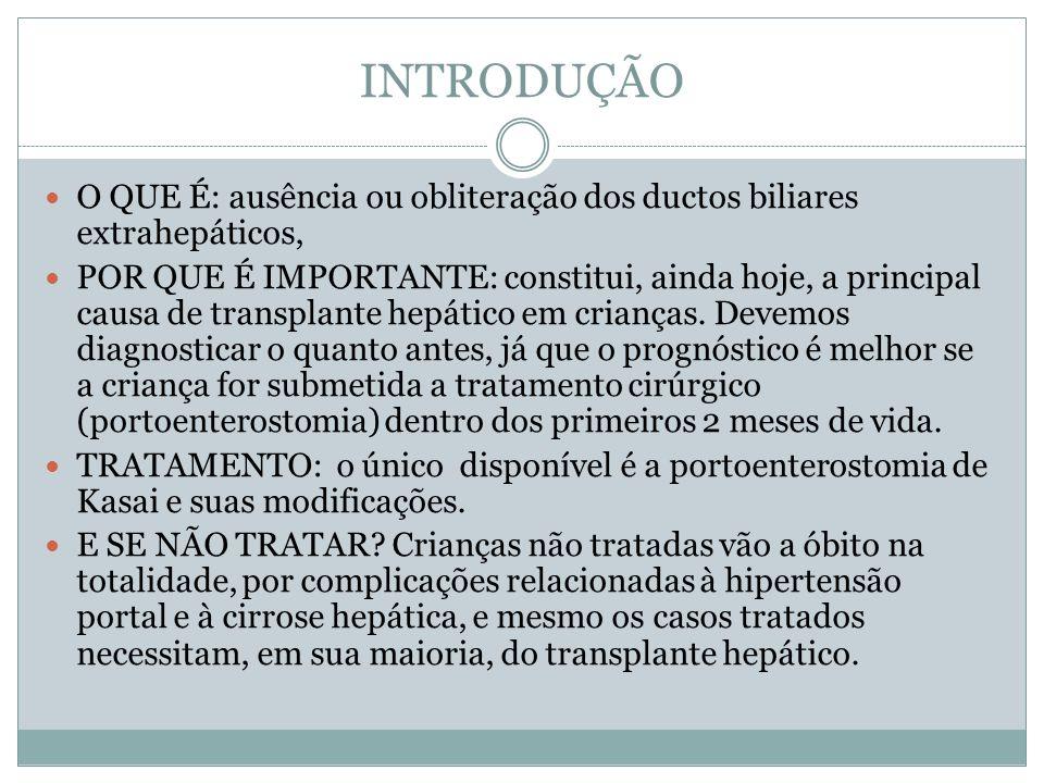 DIAGNÓSTICO DIFERENCIAL NAS COLESTASES NEONATAIS Causas intra-hepáticas Síndromes endócrinas Hipotireoidismo Panhipopituitarismo Síndromes genéticas Síndrome de Down Outras trissomias Síndrome de Turner Síndrome de Zellweger Doenças de depósito Doença de Gaucher Drogas e toxinas (tóxicas) Endotoxemia, colestase associada à nutrição parenteral, hidrato de cloral, antibióticos, outras drogas Hipóxia/hipoperfusão Outras Lúpus neonatal, Doença de Caroli, síndrome da bile espessa, histiocitose X, síndrome de ativação macrofágica (linfohistiocitose hemofagocítica) Idiopáticas Hepatite neonatal idiopática, ductopenia não-sindrômica.