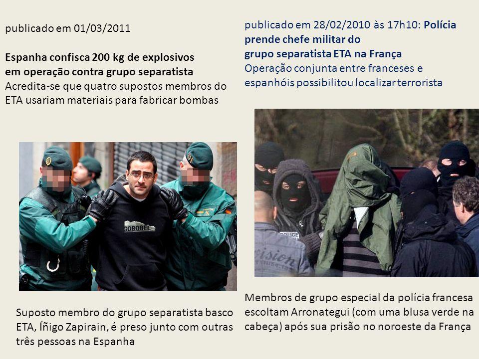 publicado em 01/03/2011 Espanha confisca 200 kg de explosivos em operação contra grupo separatista Acredita-se que quatro supostos membros do ETA usar