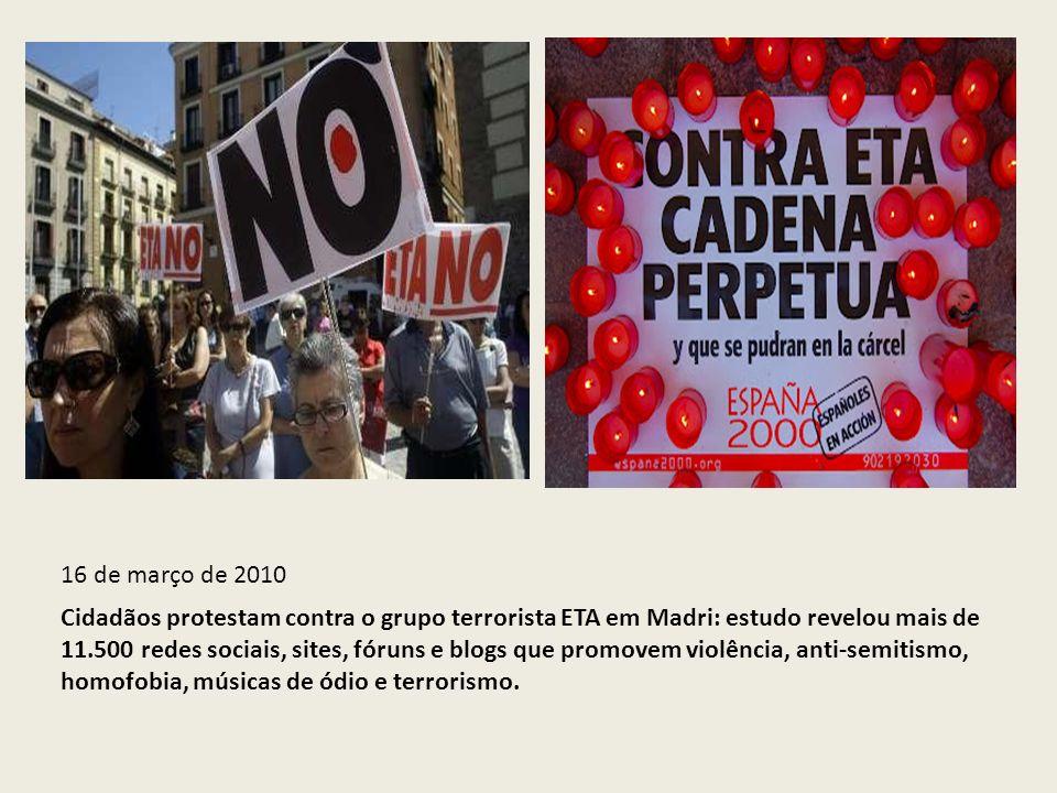16 de março de 2010 Cidadãos protestam contra o grupo terrorista ETA em Madri: estudo revelou mais de 11.500 redes sociais, sites, fóruns e blogs que