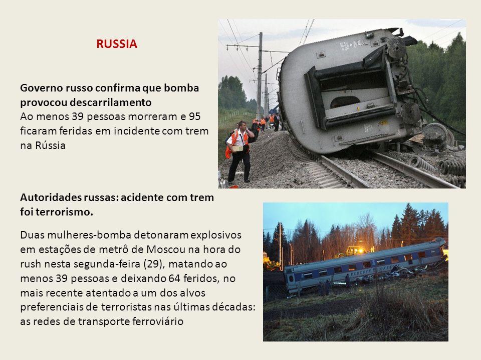 RUSSIA Governo russo confirma que bomba provocou descarrilamento Ao menos 39 pessoas morreram e 95 ficaram feridas em incidente com trem na Rússia Aut