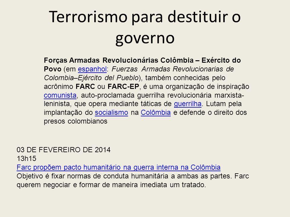 Terrorismo para destituir o governo Forças Armadas Revolucionárias Colômbia – Exército do Povo (em espanhol: Fuerzas Armadas Revolucionarias de Colomb