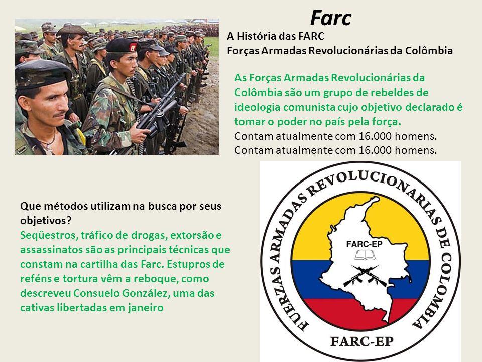 Farc As Forças Armadas Revolucionárias da Colômbia são um grupo de rebeldes de ideologia comunista cujo objetivo declarado é tomar o poder no país pel