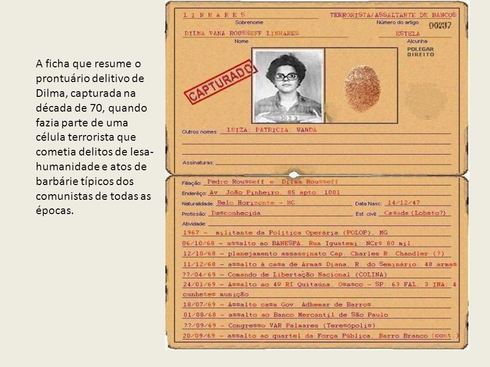 A ficha que resume o prontuário delitivo de Dilma, capturada na década de 70, quando fazia parte de uma célula terrorista que cometia delitos de lesa-