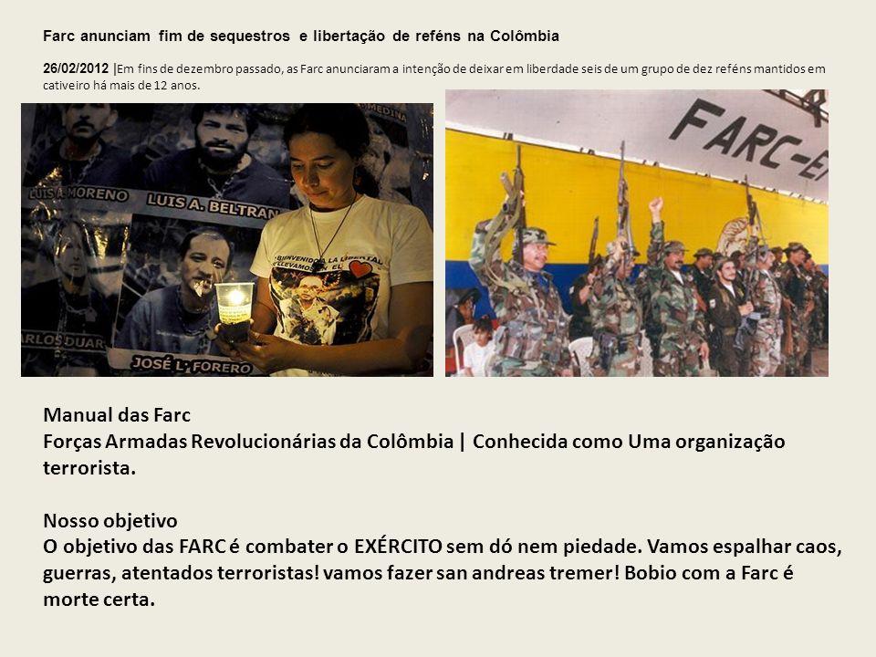 Manual das Farc Forças Armadas Revolucionárias da Colômbia | Conhecida como Uma organização terrorista. Nosso objetivo O objetivo das FARC é combater