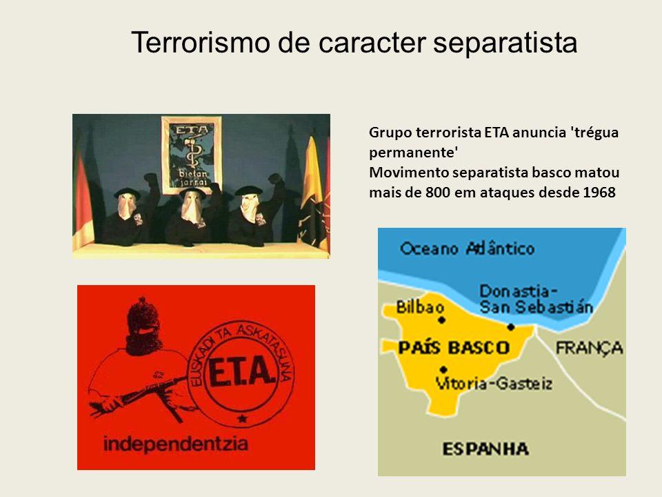 Grupo terrorista ETA anuncia 'trégua permanente' Movimento separatista basco matou mais de 800 em ataques desde 1968 Terrorismo de caracter separatist