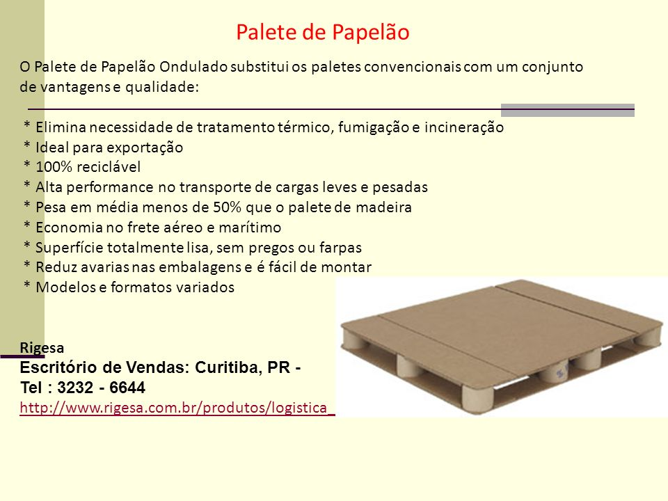Palete de Papelão O Palete de Papelão Ondulado substitui os paletes convencionais com um conjunto de vantagens e qualidade: * Elimina necessidade de t