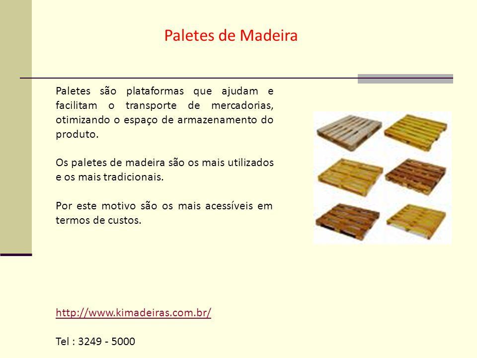 Paletes de Madeira Paletes são plataformas que ajudam e facilitam o transporte de mercadorias, otimizando o espaço de armazenamento do produto. Os pal